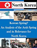 Korean Spring?: An Analysis of the Arab Spring and Its Relevance for North Korea