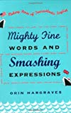 Mighty Fine Words and Smashing Expressions: Making Sense of Transatlantic English (0195157044) by Orin Hargraves