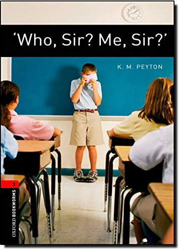 Oxford Bookworms Library: Oxford Bookworms. Stage 3: 'Who, Sir? Me, Sir?' Edition 08: 1000 Headwords