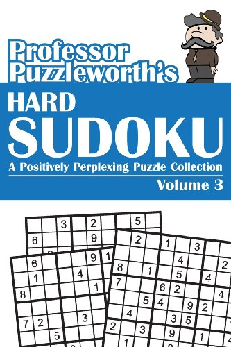 Professor Puzzleworth's Hard Sudoku: A Positively Perplexing Puzzle Collection: Volume 3