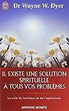 Il existe une solution spirituelle à tous vos problèmes - La voie du bonheur et de l'optimisme