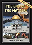 The end of the matter!: A Christian perspective on the Middle East Conflict and Islamic Terrorism