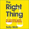 The Right Thing: An Everyday Guide to Ethics Audiobook by Sally Bibb Narrated by Joan Walker