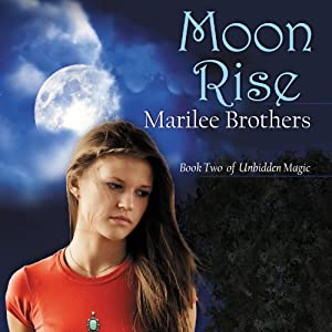 Moon Rise: Unbidden Magic, Book 2 | [Marilee Brothers]