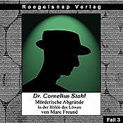 In der Höhle des Löwen (Dr. Cornelius Stahl - Mörderische Abgründe 3) | Marc Freund