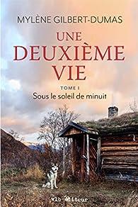 Une deuxième vie - tome 1 - Sous le soleil de minuit - Mylène Gilbert-Dumas