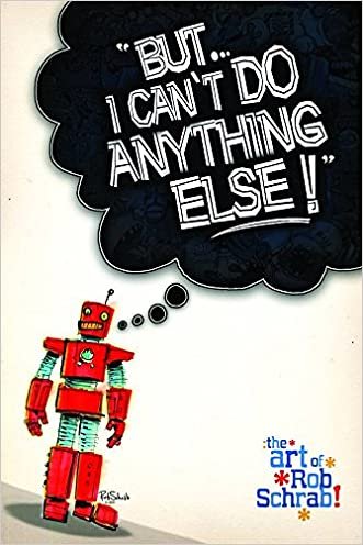 But I Cant Do Anything Else! The Art of Rob Schrab