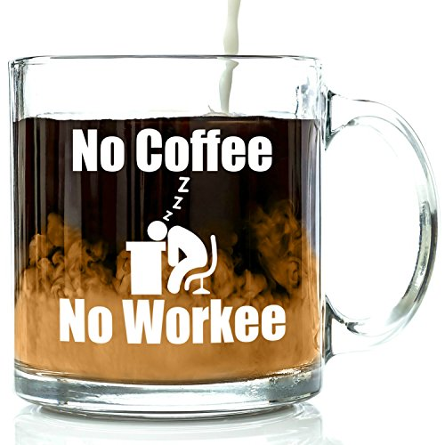 No Coffee No Workee Funny Glass Coffee Mug 13 oz - Unique Christmas Present Idea for Coworkers, Men & Women, Him or Her - Best Office Cup & Birthday Gag Gift for a Mom, Dad, Husband, Wife
