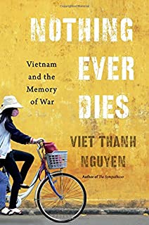 Book Cover: Nothing Ever Dies: Vietnam and the Memory of War