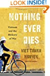 Nothing Ever Dies: Vietnam and the Me...