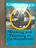 Working and Thinking on the Waterfront, a Journal: June 1958-May 1959 (1111608350) by Hoffer, Eric