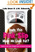 Does This Pink Slip Make Me Look Fat?: Tales of Job Loss, Weight Gain & Sweet Revenge