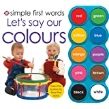 Let's Say Our Colours (Simple First Words)by Roger Priddy