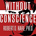 Without Conscience: The Disturbing World of the Psychopaths Among Us Audiobook by Robert D. Hare Narrated by Paul Boehmer