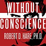 Without Conscience: The Disturbing World of the Psychopaths Among Us | Robert D. Hare