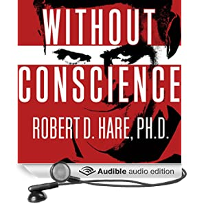 Without Conscience: The Disturbing World of the Psychopaths Among Us (Unabridged)