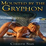Mounted by the Gryphon | Christie Sims,Alara Branwen