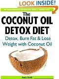 The Coconut Oil Detox Diet: Detox Your Body, Burn Fat & Lose Weight with Coconut Oil (Coconut Oil for Weight Loss & Detoxification)