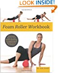 Foam Roller Workbook: Illustrated Ste...