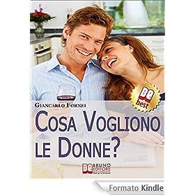 Cosa Vogliono le Donne?. Come Conoscere e Capire le Donne in 7 Passi. (Ebook Italiano - Anteprima Gratis)