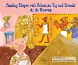 Finding Shapes with Sebastian Pig and Friends at the Museum (Math Fun with Sebastian Pig and Friends!)