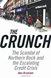 Alex Brummer The Crunch: The Scandal of Northern Rock and the Escalating Credit Crisis