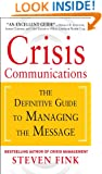 Crisis Communications: The Definitive Guide to Managing the Message: The Definitive Guide to Managing the Message