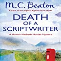 Death of a Scriptwriter: Hamish Macbeth, Book 14 Audiobook by M. C. Beaton Narrated by David Monteath