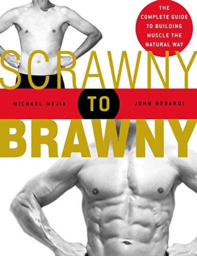 scrawny-to-brawny-the-complete-guide-to-building-muscle-the-natural-way-by-michael-mejia-published-a