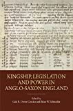 img - for Kingship, Legislation and Power in Anglo-Saxon England (Pubns Manchester Centre for Anglo-Saxon Studies) book / textbook / text book