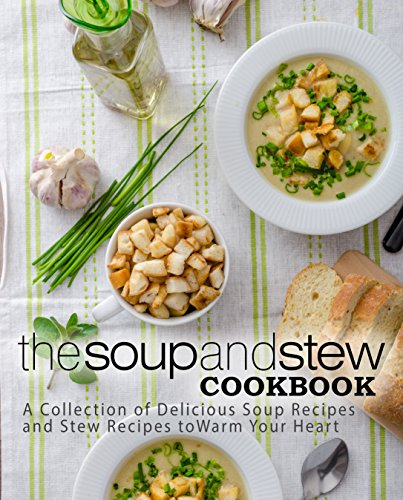 The Soup and Stew Cookbook: A Collection of Delicious Soup Recipes and Stew Recipes to Warm Your Heart by BookSumo Press