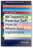 HIV Treatments as Prevention (TasP): Primer for Behavior-Based Implementation (SpringerBriefs in Public Health)