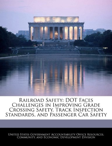 Railroad Safety: Dot Faces Challenges in Improving Grade Crossing Safety, Track Inspection Standards, and Passenger Car Safety