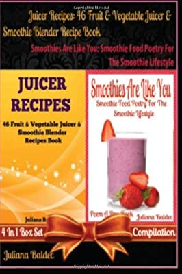 Best 46 Fruit & Vegetable Smoothies & Juicer Blender Recipes Book Smoothies Are Like You: Smoothie Food Poetry For The Smoothie Lifestyle - Poem A Day ... Beginners Guide in Rhymes, Verses & Quotes) by CreateSpace Independent Publishing Platform