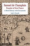 Samuel de Champlain: Founder of New France: A Brief History with Documents (Bedford Series in History & Culture)