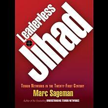Leaderless Jihad: Terror Networks in the Twenty-First Century (       UNABRIDGED) by Marc Sageman Narrated by Peter Ganim