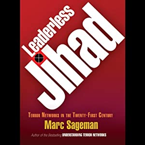 Leaderless Jihad: Terror Networks in the Twenty-First Century | [Marc Sageman]