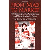 From Mao to Market: Rent Seeking, Local Protectionism, and Marketization in China (Cambridge Modern China Series)