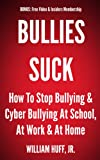 Bullies Suck - How to Stop Bullying and Cyber Bullying at School, at Work and at Home