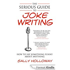 The Serious Guide to Joke Writing: How To Say Something Funny About Anything (English Edition)