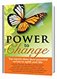 img - for Power to Change: Top Experts Share Their Powerful Secrets book / textbook / text book