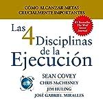 Las 4 Disciplinas de la Ejecución [The 4 Disciplines of Execution]: Cómo alcanzar metas crucialmente importantes | Sean Covey,Chris McChensey,Jim Huling,José Gabriel Miralles