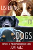 Listening to Dogs: How to Be Your Own Training Guru