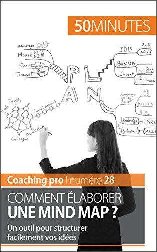Comment élaborer une mind map ?: Un outil pour structurer facilement vos idées (Coaching pro t. 28)