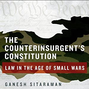 The Counterinsurgent's Constitution: Law in the Age of Small Wars | [Ganesh Sitaraman]
