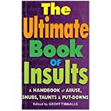 The Ultimate Book of Insults: A Handbook of Abuse, Snubs, Taunts, and Put-Downs