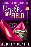 Depth of Field (Cozy Mystery) (A Makayla Rose Mystery Book 1)