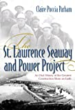 img - for The St. Lawrence Seaway and Power Project: An Oral History of the Greatest Construction Show on Earth book / textbook / text book