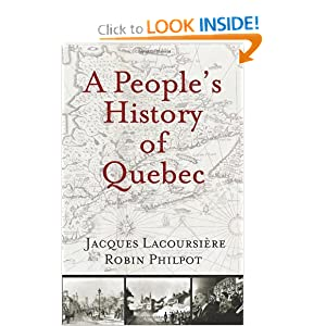 A People's History of Quebec by Jacques Lacoursiere and Robin Philpot
