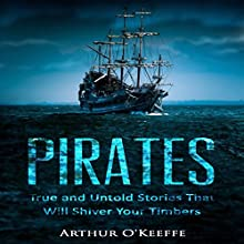 Pirates: True and Untold Stories That Will Shiver Your Timbers - 2nd Edition | Livre audio Auteur(s) : Arthur O'Keeffe Narrateur(s) : JD Kelly